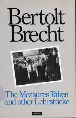 The Measures Taken and Other Lehrstucke - Brecht, Bertolt, and Mueller, Carl R (Translated by), and Manheim, Ralph, Professor (Translated by)