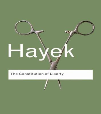 The Constitution of Liberty - Hayek, Friedrich A Von