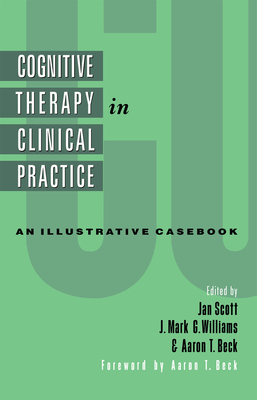 Cognitive Therapy in Clinical Practice: An Illustrative Casebook - Williams, J Mark (Editor), and Beck, Aaron T, MD (Editor), and Scott, Jan (Editor)
