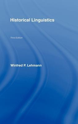 Historical Linguistics - Lehmann, Winfred Philipp, and Lehmann, W, and Lehmann Winfred
