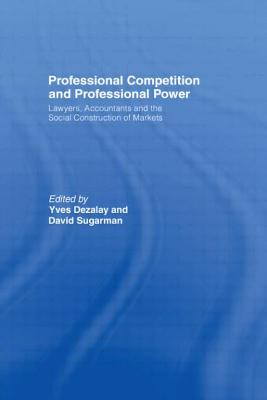 Professional Competition and Professional Power - Dezalay, Yves (Editor), and Sugarman, David (Editor)