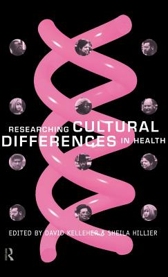 Researching Cultural Differences in Health - Kelleher, David (Editor), and Hillier, S M, and Hillier, Sheila (Editor)