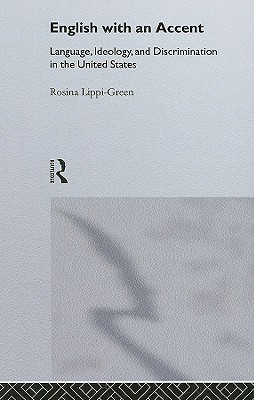 English with an Accent: Language, Ideology, and Discrimination in the United States - Lippi-Green, Rosina L