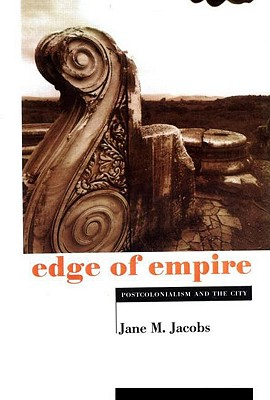 Edge of Empire: Postcolonialism and the City - Jacobs, Jane M, PhD, and Jacobs Jane, M