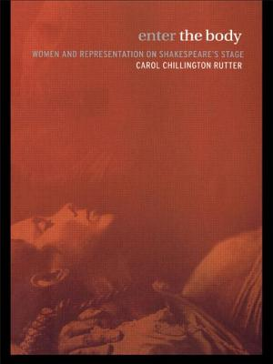Enter the Body: Women and Representation on Shakespeare's Stage - Rutter, Carol Chillington, and Rutter Carol, Ch