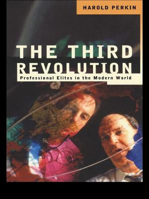 The Third Revolution: Professional Elites in the Modern World - Perkin, Harold, and Perkin Professo, and Perkin, Professo