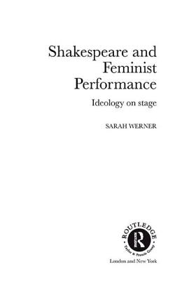 Shakespeare and Feminist Performance: Ideology on Stage - Werner, Sarah