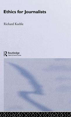 Ethics for Journalists - Keeble, Richard