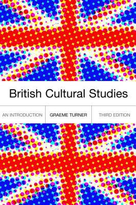 British Cultural Studies - Turner, Graeme, Professor