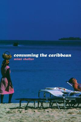 Consuming the Caribbean: From Arwaks to Zombies - Sheller, Mimi