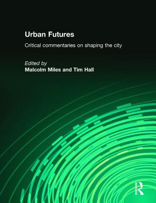 Urban Futures - Miles, Malcolm (Editor), and Hall, Tim (Editor)