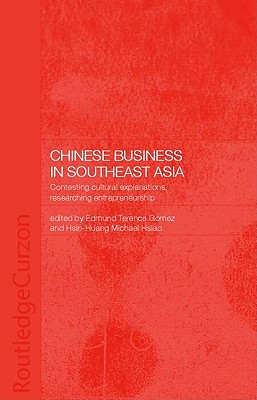Chinese Business in Southeast Asia: Contesting Cultural Explanations, Researching Entrepreneurship - Gomez, Edmund Terence, Professor (Editor), and Hsiao, Hsin-Huang Michael (Editor)