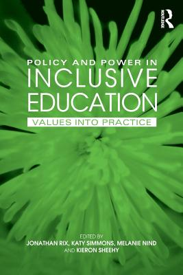 Policy and Power in Inclusive Education: Values Into Practice - Rix, Jonathan (Editor), and Simmons, Katy (Editor), and Nind, Melanie (Editor)