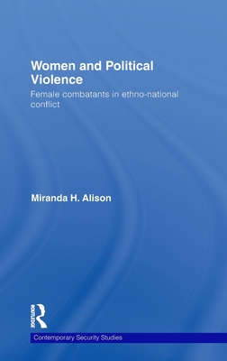 Women and Political Violence: Female Combatants in Ethno-National Conflict - Alison Miranda, and Alison, Miranda H, and Gow, James, Professor (Editor)