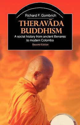 Theravada Buddhism: A Social History from Ancient Benares to Modern Colombo - Gombrich, Richard Francis