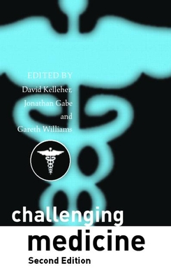 Challenging Medicine - Kelleher, David (Editor), and Gabe, Jonathan, Dr. (Editor), and Williams, Gareth, Dr., MD (Editor)