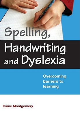 Spelling, Handwriting and Dyslexia: Overcoming Barriers to Learning - Montgomery, Diane, Dr.
