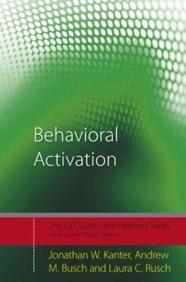 Behavioral Activation: Distinctive Features - Kanter Jonathan, and Kanter, Jonathan, and Busch, Andrew