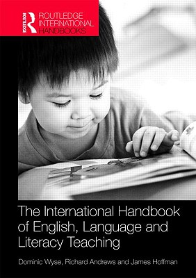 The Routledge International Handbook of English, Language and Literacy Teaching - Wyse, Dominic, Dr. (Editor), and Andrews, Richard, Professor (Editor), and Hoffman, James (Editor)