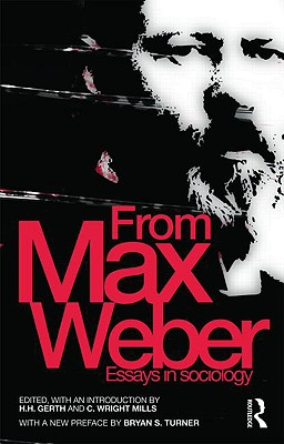 From Max Weber: Essays in Sociology - Weber, Max, and Weber, Max, and Gerth, H H (Editor)