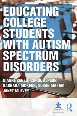 Educating College Students with Autism Spectrum Disorders - Zager, Dianne, and Alpern, Carol S, and Barbara, McKeown