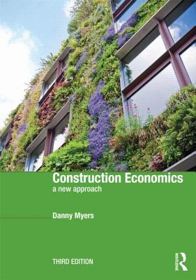 Construction Economics: A New Approach - Myers, Danny