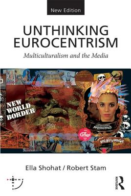 Unthinking Eurocentrism: Multiculturalism and the Media - Shohat, Ella, and Stam, Robert