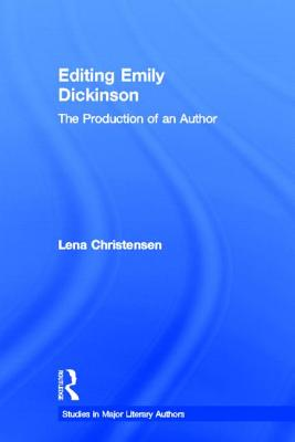 Editing Emily Dickinson: The Production of an Author - Christensen, Lena