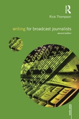 Writing for Broadcast Journalists - Thompson, Rick