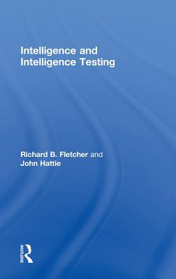 Intelligence and Intelligence Testing - Hattie, John, and Fletcher, Richard B.