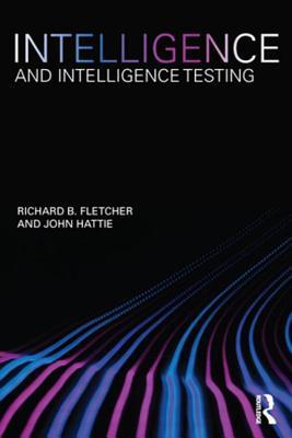 Intelligence and Intelligence Testing - Fletcher, Richard B, and Hattie, John