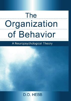 The Organization of Behavior: A Neuropsychological Theory - Hebb, D. O.
