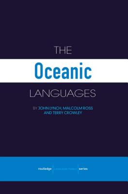 The Oceanic Languages - Lynch, John, Dr., and Ross, Malcolm, and Crowley, Terry