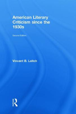 American Literary Criticism Since the 1930s - Leitch Vincent, B, and Leitch, Vincent B, Professor