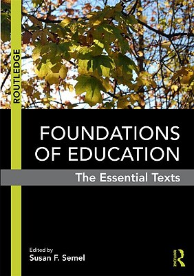 Foundations of Education: The Essential Texts - Semel, Susan F (Editor)