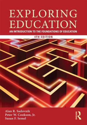 Exploring Education: An Introduction to the Foundations of Education - Sadovnik, Alan R., and Cookson, Peter W., Jr., and Semel, Susan F.