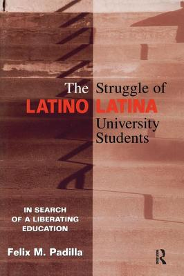 The Struggle of Latino/Latina University Students: In Search of a Liberating Education - Padilla, Felix M, and Padilla Felix, M