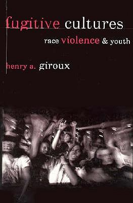 Fugitive Cultures: Race, Violence, and Youth - Giroux, Henry A