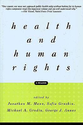 Health and Human Rights: A Reader - Mann, Jonathan M (Editor), and Grodin, Michael A (Editor), and Annas, George J, Professor (Editor)
