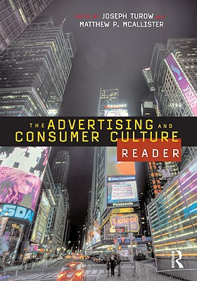 The Advertising and Consumer Culture Reader - Turow, Joseph (Editor), and McAllister, Matthew P, Dr. (Editor), and Andrejevic, Mark (Contributions by)