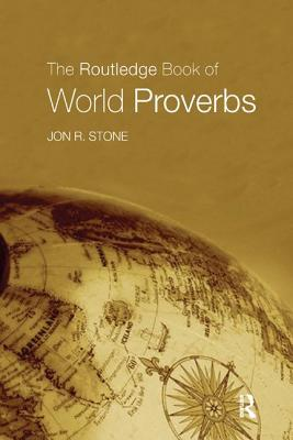 The Routledge Book of World Proverbs - Stone, Jon R