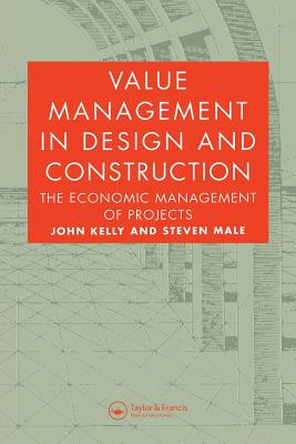 Value Management in Design and Construction: The Economic Management of Projects - Kelly, John, and Male, Steven