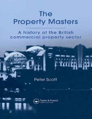 The Property Masters: A History of the British Commercial Property Sector - Scott, Peter