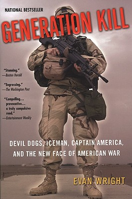Generation Kill: Devil Dogs, Iceman, Captain America, and the New Face of American War - Wright, Evan
