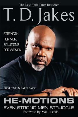 He-Motions: Even Strong Men Struggle - Jakes, T D, and Lucado, Max (Foreword by)
