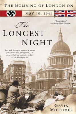 The Longest Night: The Bombing of London on May 10, 1941 - Mortimer, Gavin