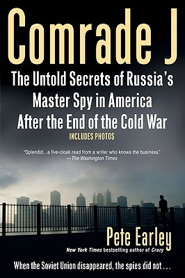 Comrade J: The Untold Secrets of Russia's Master Spy in America After the End of the Cold War - Earley, Pete
