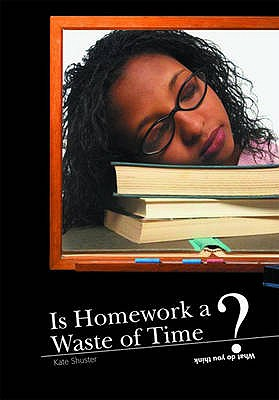 Is Homework a Waste of Time? - Shuster, Kate