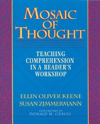 Mosaic of Thought: Teaching Comprehension in a Reader's Workshop - Keene, Ellin Oliver, and Zimmermann, Susan, and Graves, Donald H (Foreword by)