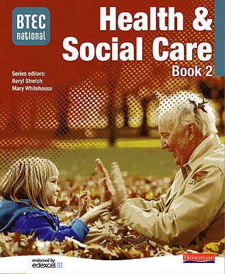 BTEC National Health and Social Care Book 2 - Stretch, Beryl (Editor), and Whitehouse, Mary (Editor), and Billingham, Marilyn (Editor)